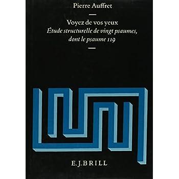 Voyez De Vos Yeux: Etude Structurelle De Vingt Psaumes Dont Le Psaume 119