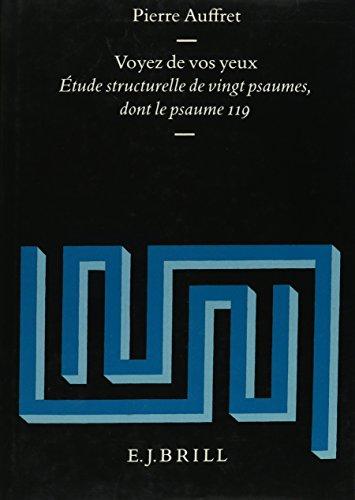 Voyez De Vos Yeux: Etude Structurelle de Vingt Psaumes, Dont Le Psaume 119 (Supplements to the Vetus Testamentum) par Pierre Auffret P.S