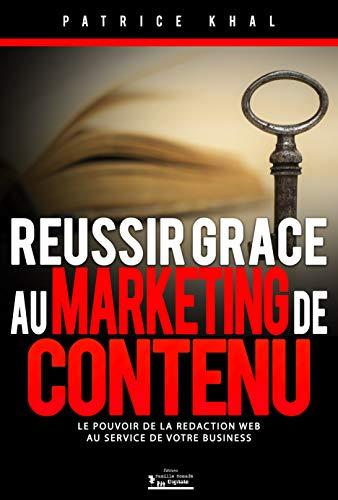 Réussir grâce au Marketing de Contenu: Le pouvoir de la rédaction web au service de votre business par Patrice Khal