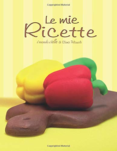 le mie ricette: ricettario da scrivere - 100 ricette - copertina il mondo di ielle (pollo e peperoni) - formato 21,59 cm x 27,94 cm (a4 ca.)