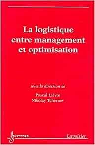 La logistique entre management et optimisation - Pascal Lièvre,Nikolay Tchernev