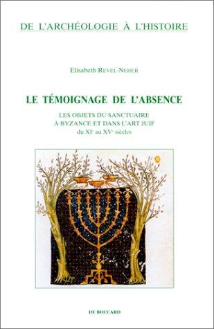 Le Témoignage de l'absence : Les Objets du sanctuaire à Byzance et dans l'art juif du XIe au XVe siècle