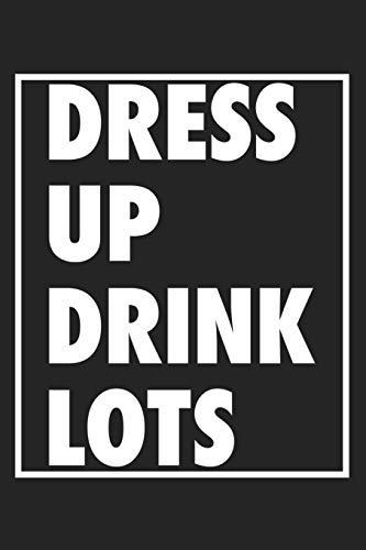 Dress Up Drink Lots: A 6x9 Inch Matte Softcover Journal Notebook With 120 Blank Lined Pages And An Uplifting Positive Cover Slogan