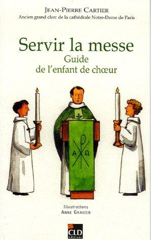 Servir la messe : Guide de l'enfant de choeur par Jean-Pierre Cartier