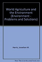 World Agriculture and the Environment (Environment - Problems and Solutions)