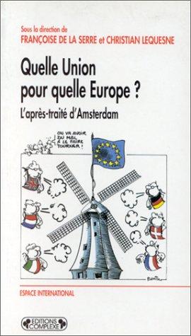 Quelle Union pour quelle Europe ?. L'après-traité d'Amsterdam par Françoise de La Serre