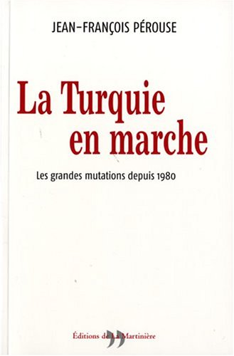 La Turquie en marche : Les grandes mutations depuis 1980 par Jean-François Pérouse