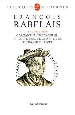 LES CINQ LIVRES. Gargantua, Pantagruel, Le Tiers Livre, Le Quart Livre, Le Cinquième Livre