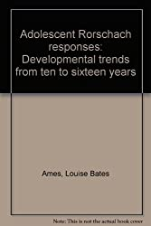 Adolescent Rorschach Responses: Developmental Trends from Ten to Sixteen Years by Louise Bates Ames (1971-08-02)