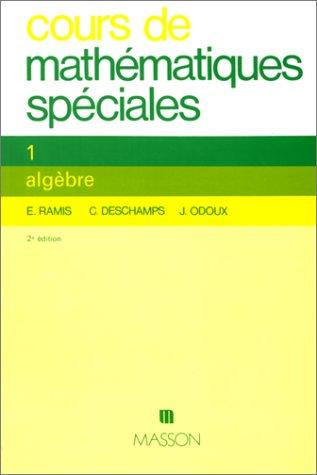 COURS DE MATHEMATIQUES SPECIALES. Tome 1, algèbre, 2ème édition