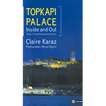 Topkapı Palace Inside and Out: A Guide to The Topkapi Palace Museum and Grounds