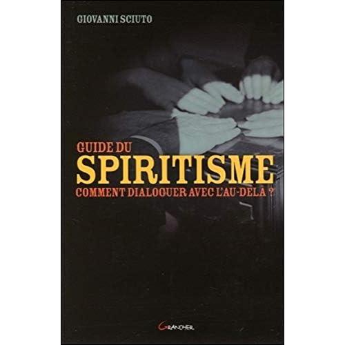 Le guide du spiritisme - Comment dialoguer avec l'au-delà