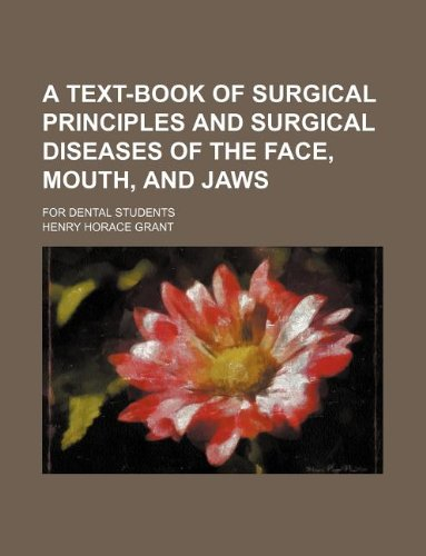 A text-book of surgical principles and surgical diseases of the face, mouth, and jaws; for dental students