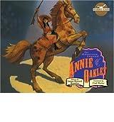 [( Annie Oakley: The American Legend )] [by: James Howard Kunstler] [Sep-2004]