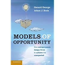Models of Opportunity: How Entrepreneurs Design Firms to Achieve the Unexpected by Gerard George (2012-03-19)