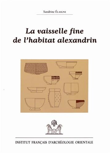La vaisselle fine de l'habitat alexandrin : Contribution  la connaissance de la mobilit des techniques et des produits cramiques en Mditerrane du IIe sicle avant J-C  l'poque claudienne