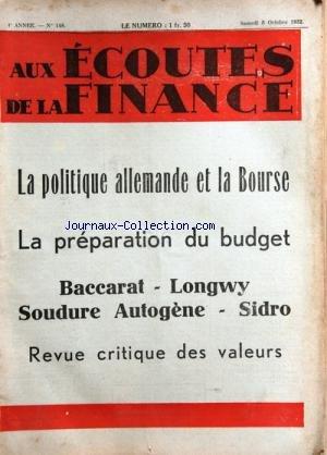 AUX ECOUTES DE LA FINANCE [No 148] du 08/10/1932 - LA POLITIQUE ALLEMANDE ET LA BOURSE -LA PREPARATION DU BUDGET -BACCARAT - LONGWY - SOUDURE AUTGENE ET SIDRO -REVUE CRITIQUE DES VALEURS
