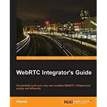 [(WebRTC Integrator's Guide)] [By (author) Altanai Bisht] published on (October, 2014)