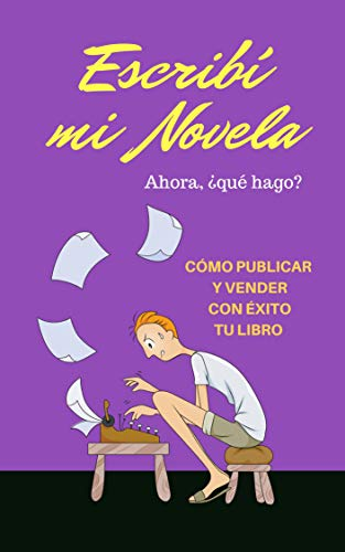 Escribo mi NOVELA... ¿QUÉ HAGO AHORA?: GUÍA práctica para todo nuevo autor - Cómo Publicar y Vender con Éxito tu Libro (Autores independientes) por Claudio de Castro