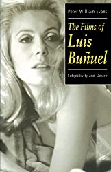 The Films of Luis Buñuel: Subjectivity and Desire (Oxford Hispanic Studies)