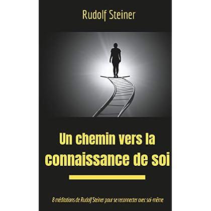 Un chemin vers la connaissance de soi: 8 méditations de Rudolf Steiner pour se reconnecter avec soi-même (Théosophie et anthroposophie t. 1)