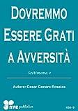 Scarica Libro DOVREMMO ESSERE GRATI AVVERSITA Come crescere nella vita cristiana Vol 2 (PDF,EPUB,MOBI) Online Italiano Gratis