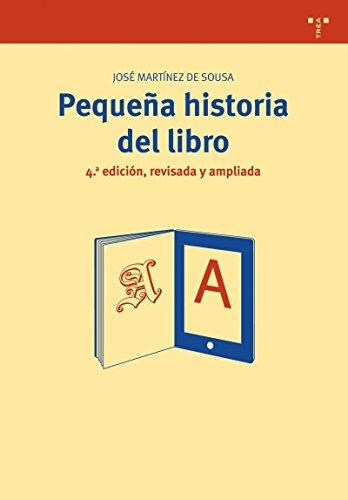 Pequeña historia del libro (4ª ed., revisada y ampliada) (Biblioteconomía y Administración Cultural) por José Martínez de Sousa