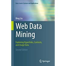 Web Data Mining: Exploring Hyperlinks, Contents, and Usage Data (Data-Centric Systems and Applications) by Bing Liu (2013-08-01)