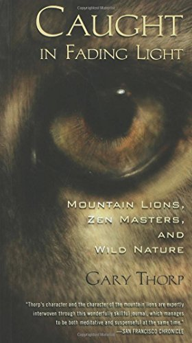 Caught in Fading Light: Mountain Lions, Zen Masters, and Wild Nature by Gary Thorp (2002-10-06)