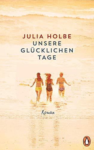Buchseite und Rezensionen zu 'Unsere glücklichen Tage: Roman' von Julia Holbe