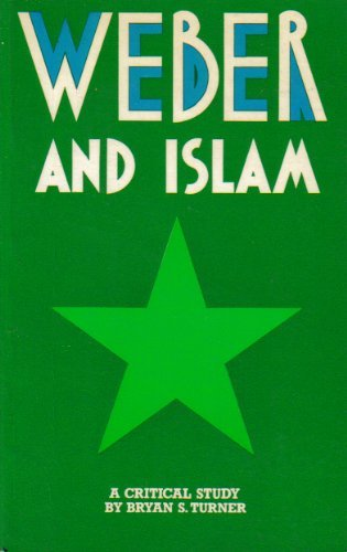 Weber and Islam: A Critical Study by Bryan S. Turner (1978-06-01)
