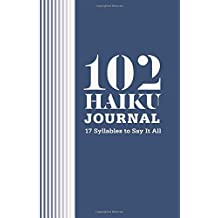 102 Haiku Journal: 17 Syllables to Say It All (Journals)