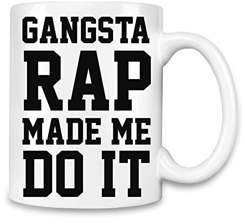 Frauen Art Gangsta Rap hat Mich dazu gebracht, es lustig zu Machen - Gangsta Rap Made Me Do It Funny Unique Coffee Mug | 11Oz Ceramic Cup| The Best Way to Surprise Everyone On Your Special Day|