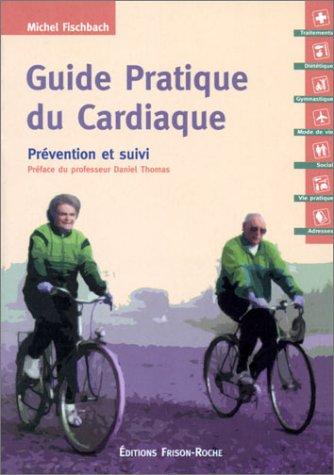 Guide pratique du cardiaque : Prévention et suivi