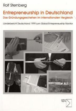 Entrepreneurship in Deutschland - Das Gründungsgeschehen im internationalen Vergleich: Länderbericht Deutschland 1999 zum Global Entrepreneurship Monitor