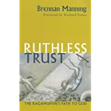 A Ruthless Trust: The Ragamuffin's Path to God
