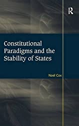 Constitutional Paradigms and the Stability of States by Noel Cox (2012-05-28)