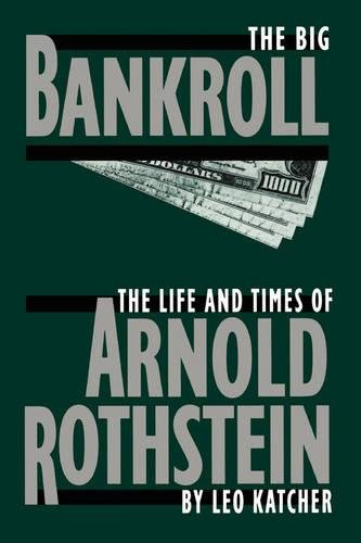 The Big Bankroll: The Life And Times Of Arnold Rothstein por Leo Katcher