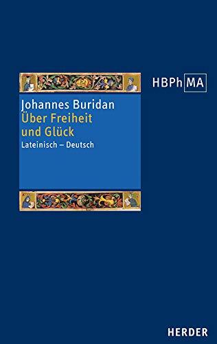 Über Freiheit und Glück: Untersuchungen zum 10. Buch der Nikomachischen Ethik des Aristoteles (Herders Bibliothek der Philosophie des Mittelalters 3. Serie)