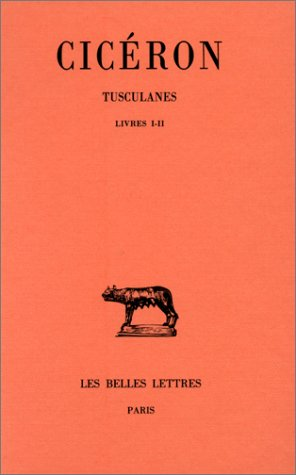 Ciceron, Tusculanes: Tome I: Livres I-II.: 1 (Collection Des Universites de France Serie Latine) par G Fohlen