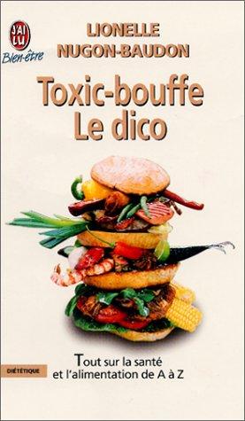 Toxic-bouffe, le dico : Tout sur la santé et l'alimentation de A à Z