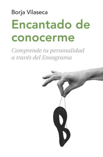 Encantado de conocerme: Comprende tu personalidad a través de Eneagrama por Borja Vilaseca