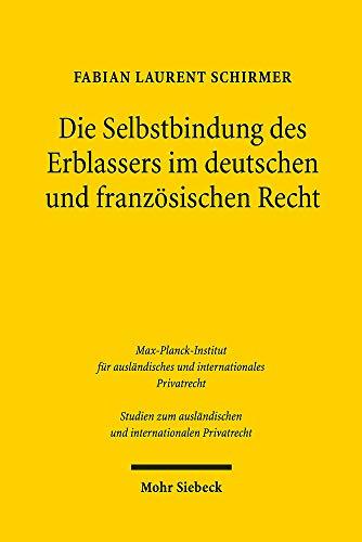 Die Selbstbindung des Erblassers im deutschen und französischen Recht (Studien zum ausländischen und internationalen Privatrecht)