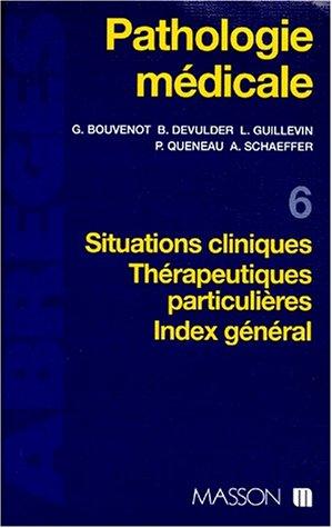 Pathologie médicale, tome 6 : Situations cliniques, thérapeutiques particulières, index général