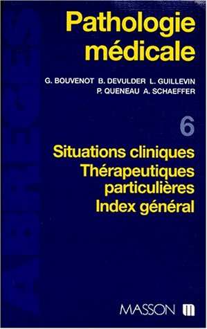 Pathologie mdicale, tome 6 : Situations cliniques, thrapeutiques particulires, index gnral
