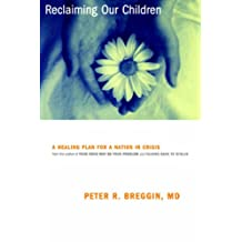 Reclaiming Our Children: A Healing Plan For A Nation In Crisis