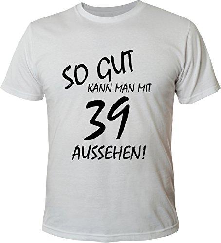 Mister Merchandise Cooles Herren T-Shirt So gut kann man mit 39 aussehen! Jahre Geburtstag Weiß