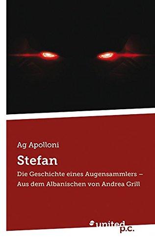 Stefan: Die Geschichte eines Augensammlers - Aus dem Albanischen von Andrea Grill