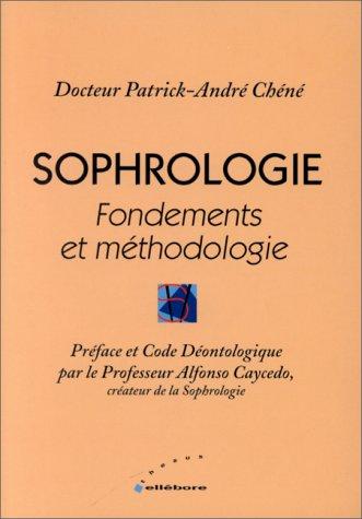 Sophrologie : Fondements et méthodologie, précis de sophrologie caycédienne fondamentale par Patrick-André Chéné