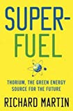 SuperFuel: Thorium, the Green Energy Source for the Future (Macmillan Science) by Richard Martin (2012-06-14)